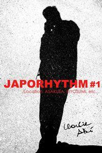 JAPORHYTHM #1 /Location: ASAKUSA, KIYOSUMI, etc…-電子書籍
