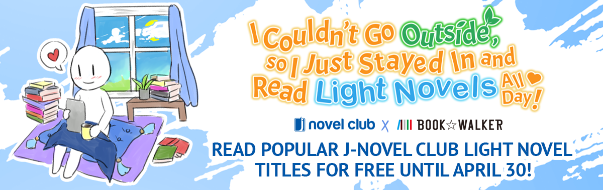 BOOK☆WALKER Global:I Couldn't Go Outside, So I Just Stayed In and Read Light Novels All Day! | BOOK☆WALKER