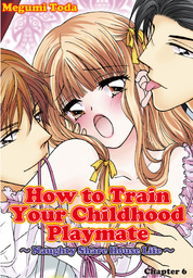 How to Train Your Childhood Playmate -Naughty Share House Life, Chapter Collections