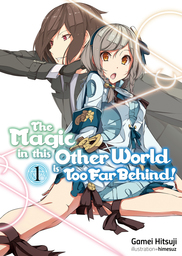 The Magic in this Other World is Too Far Behind! Light Novel