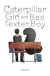 Caterpillar Girl and Bad Texter Boy