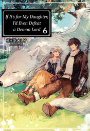 If It's for My Daughter, I'd Even Defeat a Demon Lord: Volume 6