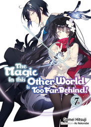 The Magic in this Other World is Too Far Behind! Volume 7