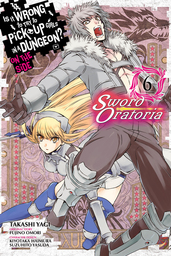 Is It Wrong to Try to Pick Up Girls in a Dungeon? On the Side: Sword Oratoria, Vol. 6
