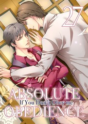 Absolute Obedience ~If you don't obey me~ (Yaoi Manga), Volume 27