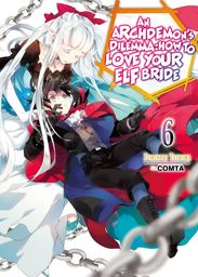 An Archdemon's Dilemma: How to Love Your Elf Bride: Volume 6