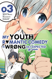 My Youth Romantic Comedy Is Wrong, As I Expected @ comic, Vol. 3