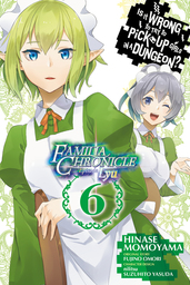 Is It Wrong to Try to Pick Up Girls in a Dungeon? Familia Chronicle Episode Lyu, Vol. 6