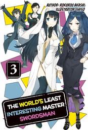 The World's Least Interesting Master Swordsman: Volume 3