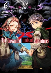 The Unwanted Undead Adventurer: Volume 6