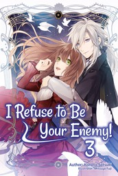 I Refuse to Be Your Enemy! Volume 3