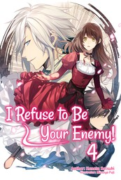 I Refuse to Be Your Enemy! Volume 4