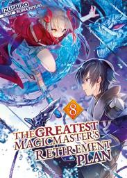 The Greatest Magicmaster's Retirement Plan: Volume 8