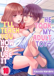 """He Took My Adult Toy - """"I'll Teach You How to Use It"""" 10"""