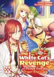 The White Cat's Revenge as Plotted from the Dragon King's Lap: Volume 4