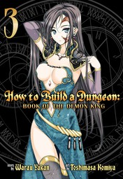 How to Build a Dungeon: Book of the Demon King Vol. 3