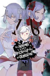Is It Wrong to Try to Pick Up Girls in a Dungeon?, Vol. 16