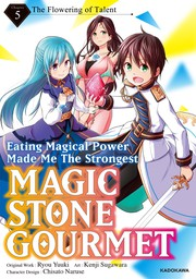 Magic Stone Gourmet:Eating Magical Power Made Me The Strongest Chapter 5: The Flowering of Talent