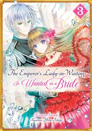 The Emperor's Lady-in-Waiting Is Wanted as a Bride: Volume 3